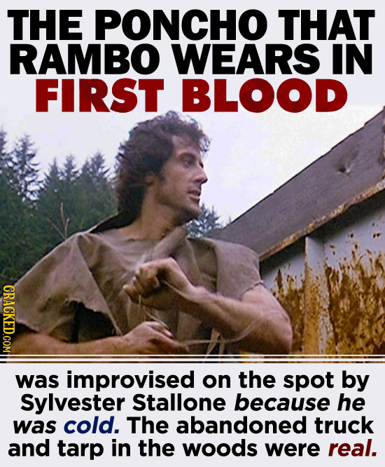 THE PONCHO THAT RAMBO WEARS IN FIRST BLOOD CRACKED.COM was improvised on the spot by Sylvester Stallone because he was cold. The abandoned truck and t