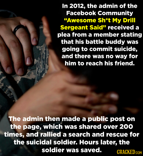 In 2012, the admin of the Facebook Community Awesome Sh*t My Drill Sergeant Said received a plea from a member stating that his battle buddy was goi