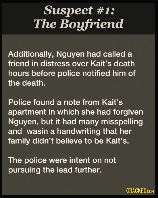 Suspect #1: The Boyfriend Additionally, Nguyen had called a friend in distress over Kait's death hours before police notified him of the death. Police