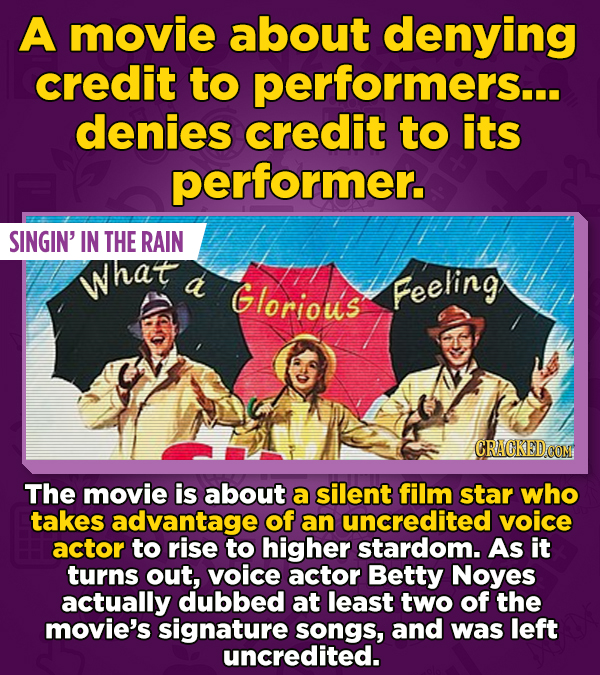 A movie about denying credit to performers... denies credit to its performer. SINGIN' IN THE RAIN What d Glorious Feeling CRACKEDCON The movie is abou
