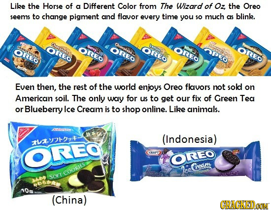 Like the Horse of a Different Color from The Wizard of Oz, the Oreo seems to change pigment and flavor every time you so much as blink. Chocotae CPOKI