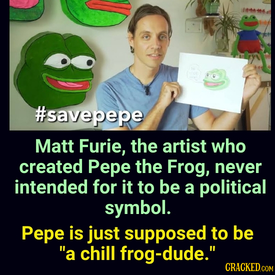 #savepepe Matt Furie, the artist who created Pepe the Frog, never intended for it to be a political symbol. Pepe is just supposed to be a chill dude.