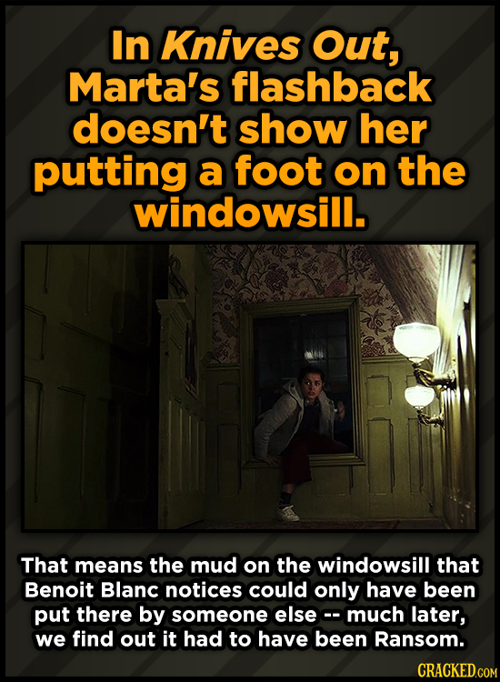 In Knives Out, Marta's flashback doesn't show her putting a foot on the windowsill. That means the mud on the windowsill that Benoit Blanc notices cou