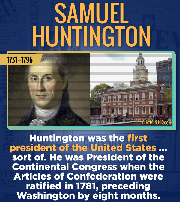 18 Amazing People Too Many Of Us Haven't Heard Of - Huntington was the first president of the United States ... sort of. He was President of the Conti