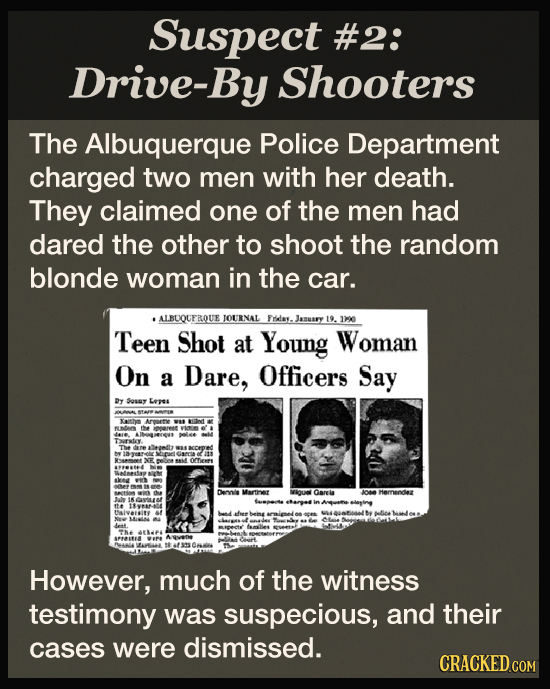 Suspect #2: Drive-By Shooters The Albuquerque Police Department charged two men with her death. They claimed one of the men had dared the other to sho