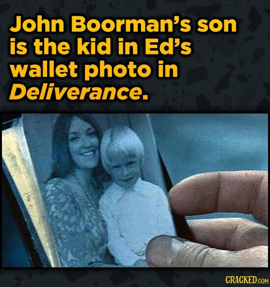 John Boorman's son is the kid in Ed's wallet photo in Deliverance.