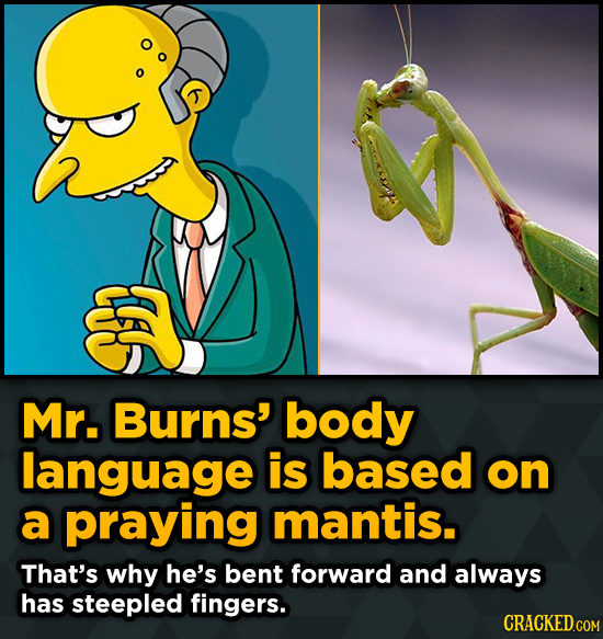 Left-Field Inspirations For Well-Known Scenes - Mr. Burns' body language is based on a praying mantis. That's
