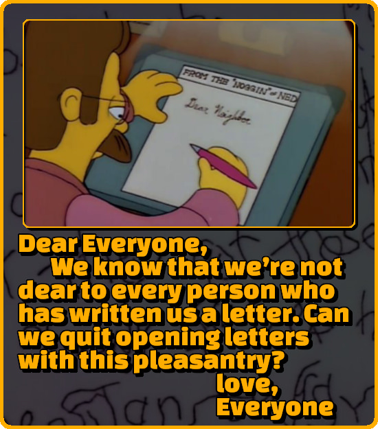 FRaM THE OSIN' Drat NED Laigttee Dear Everyone, We know that we're not dear to every person who has written us a letter. Can we quit opening letters w