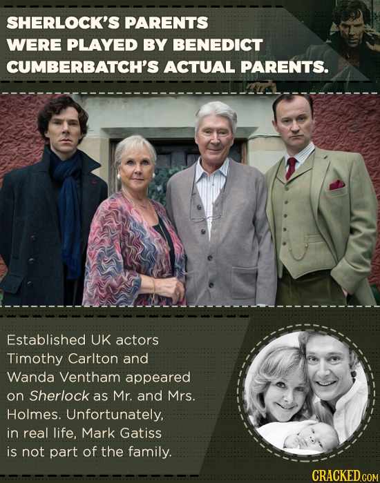 SHERLOCK'S PARENTS WERE PLAYED BY BENEDICT CUMBERBATCH'S ACTUAL PARENTS. Established UK actors Timothy Carlton and Wanda Ventham appeared on Sherlock