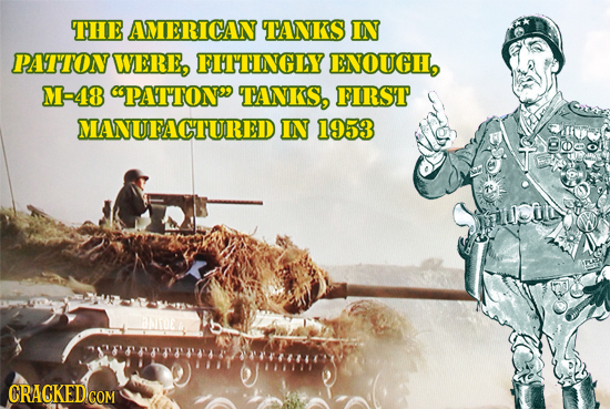 TTHE AMERICAN TANKS IN PAT'TON WERE, FITINGLY ENOUCH, M-48 PATTONS TANKS, FIRST MANUFACTTURED IN 1953 milcin CRACKED COM