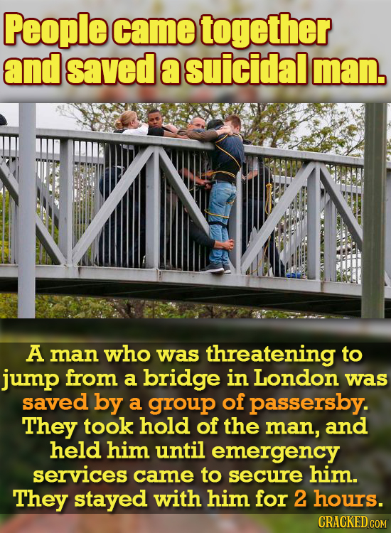 People came together and saved a suicidal man. A man who was threatening to jump from a bridge in London was saved by a group of passersby. They took