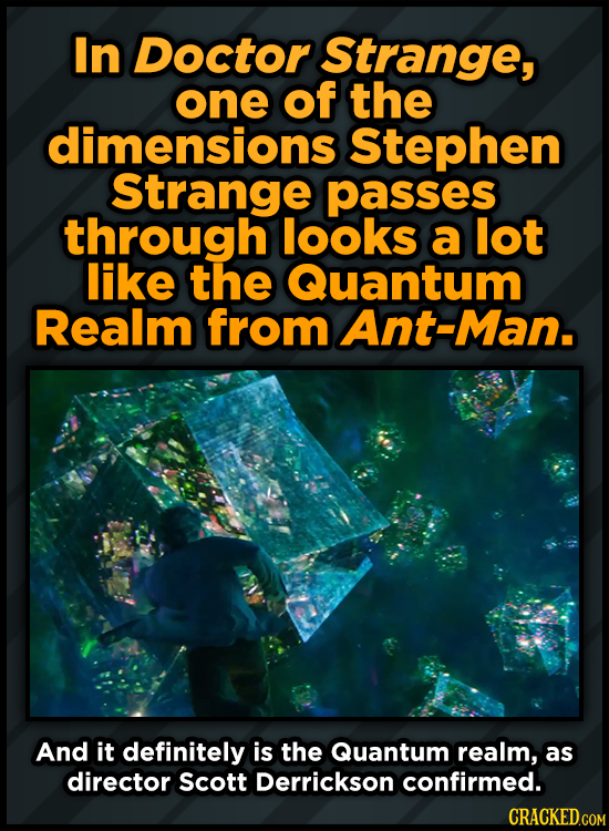 In Doctor Strange, one of the dimensions Stephen Strange passes through looks a lot like the Quantum Realm from Ant-Man. And it definitely is the Quan