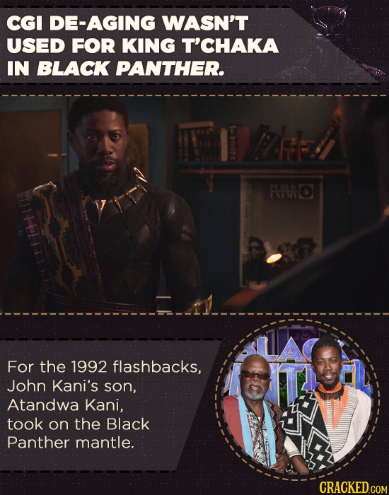 CGI DE-AGING WASN'T USED FOR KING T'CHAKA IN BLACK PANTHER. PL M1 For the 1992 flashbacks, John Kani's son, Atandwa Kani, took on the Black Panther ma