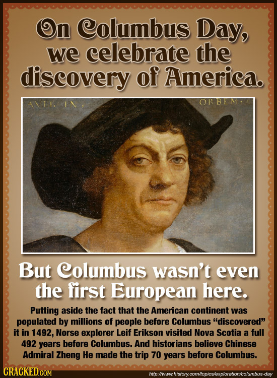 On Columbus Day, we celebrate the discovery of America. AVI OR BE But Columbus wasn't even the first European here. Putting aside the fact that the Am