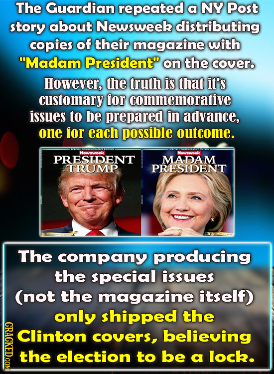 The Guardian repeated a NY Post story about Newsweek distributing copies of their magazine with Madam President on the cover. However, the truth is