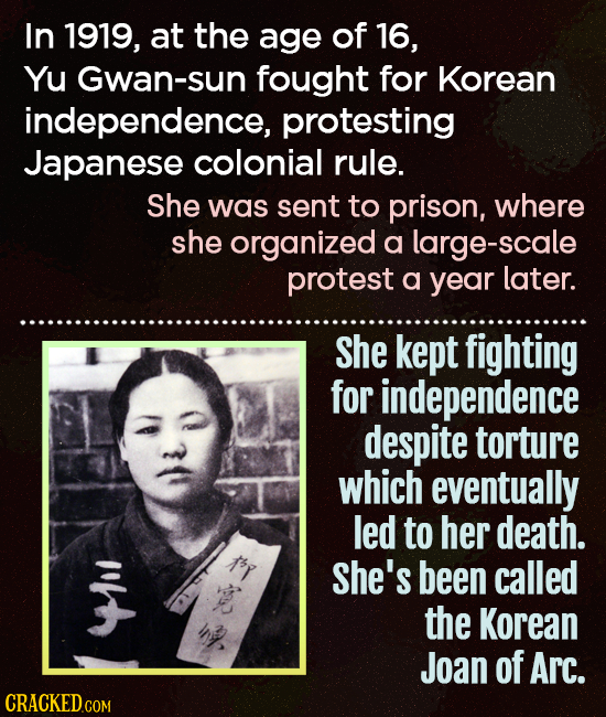 In 1919, at the age of 16, YU Gwan-sun fought for Korean independence, protesting Japanese colonial rule. She was sent to prison, where she organized