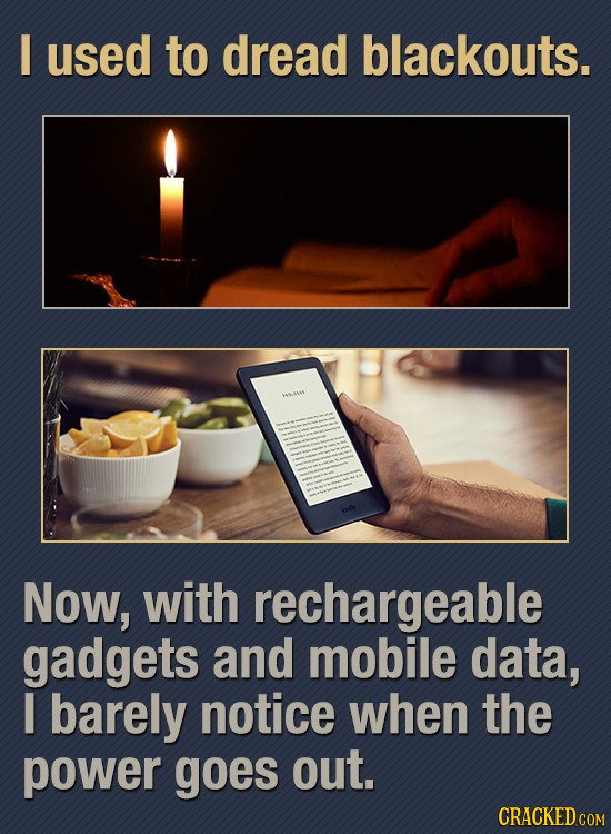 I used to dread blackouts. Now, with rechargeable gadgets and mobile data, I barely notice when the power goes out. CRACKED COM