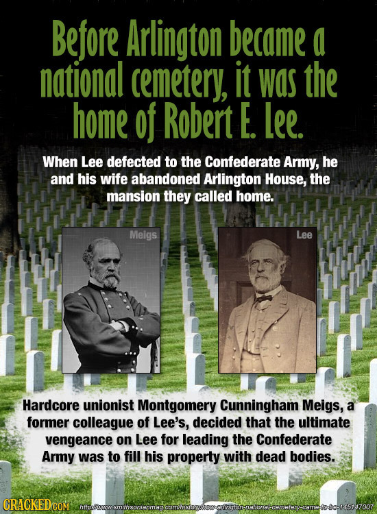 Before Arlington became a national cemetery, it WAS the home of Robert E Lee. When Lee defected to the Confederate Army, he and his wife abandoned Arl