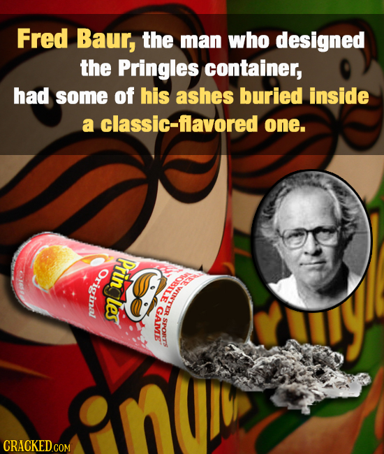 Fred Baur, the man who designed the Pringles container, had some of his ashes buried inside a classic-flavored one. Original Prin OBiLE WIN'TER les GA