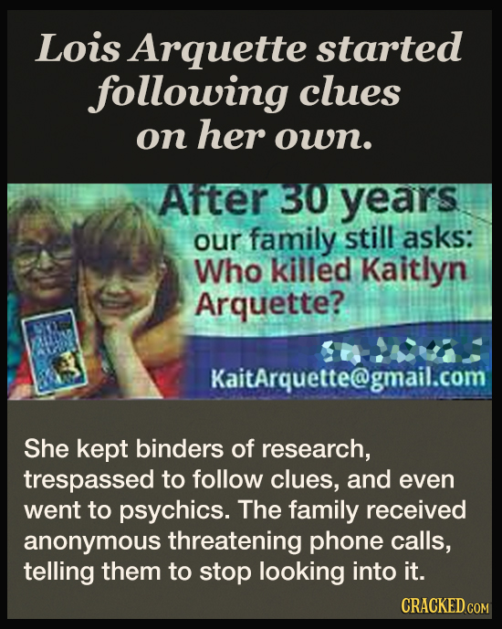 Lois Arquette started following clues on her own. After 30 years our family still asks: Who killed Kaitlyn Arquette? KaitArquette@gmail.com She kept b
