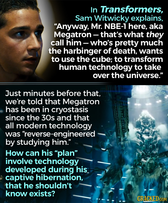 In Transformers, Sam Witwicky explains, Anyway, Mr. NBE-1 here, aka Megatron that's what they call him who's pretty much the harbinger of death, want