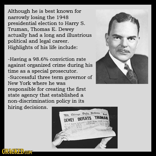 Although he is best known for narrowly losing the 1948 presidential election to Harry S. Truman, Thomas E. Dewey actually had a long and illustrious p