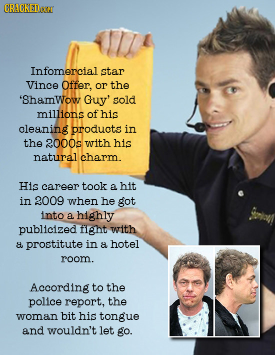 CRACKED Infomercial star Vince Offer, or the 'ShamWow Guy' sold millions of his cleaning products in the 2000s with his natural charm. His career took