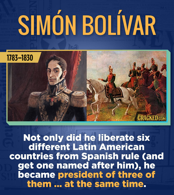 18 Amazing People Too Many Of Us Haven't Heard Of - Not only did he liberate six different Latin American countries from Spanish rule (and get one nam