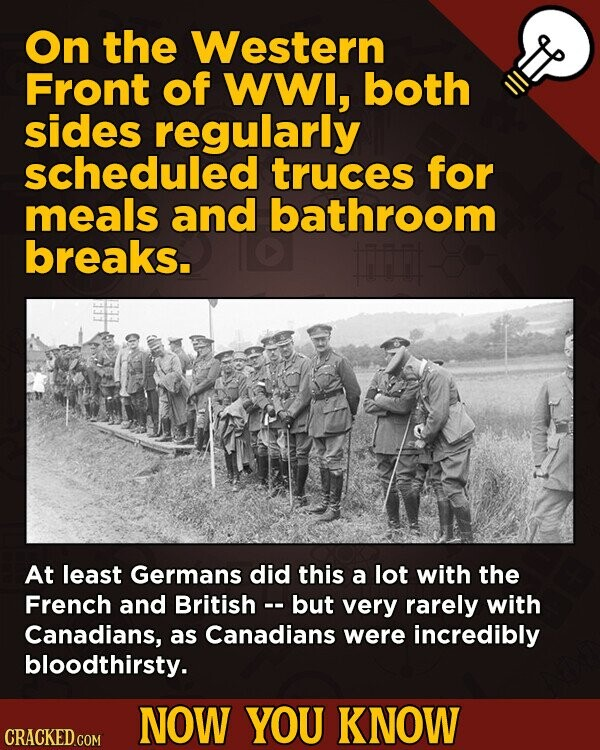 On the Western Front of WWi, both sides regularly scheduled truces for meals and bathroom breaks. At least Germans did this a lot with the French and