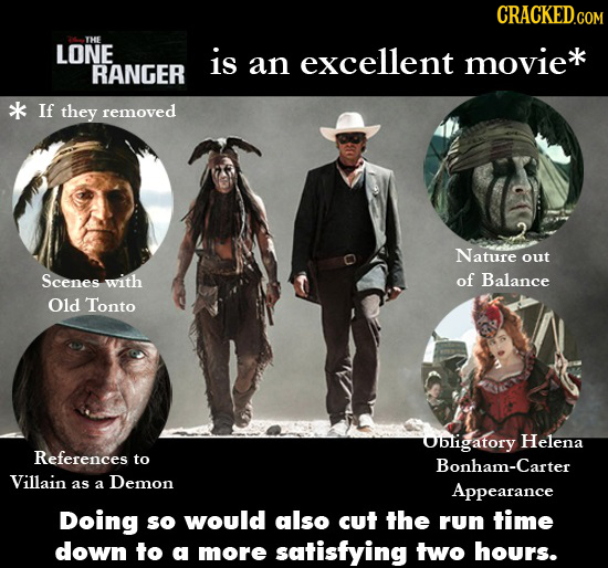 CRACKED.COM THE LONE is an excellent movie* RANGER If they removed Nature out Scenes with of Balance Old Tonto Obligatory Helena References to Bonham-