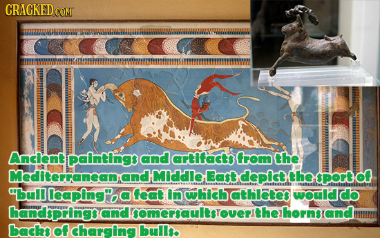 CRACKEDCON Ancient painting and artifacts from the Mediterranean and Middle East depict the Port of bull leaping, feat in which athletes would do ha