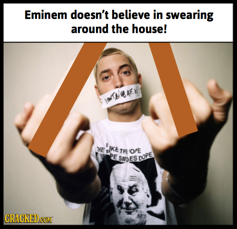 Eminem doesn't believe in swearing around the house! wTbiv AEkl HE IKE THE OPE Pe SMOES DOPE