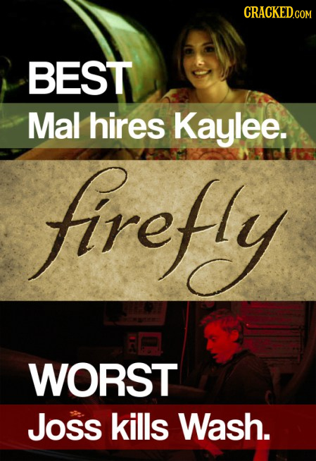 CRACKED.COM BEST Mal hires Kaylee. firefly WORST Joss kills Wash.