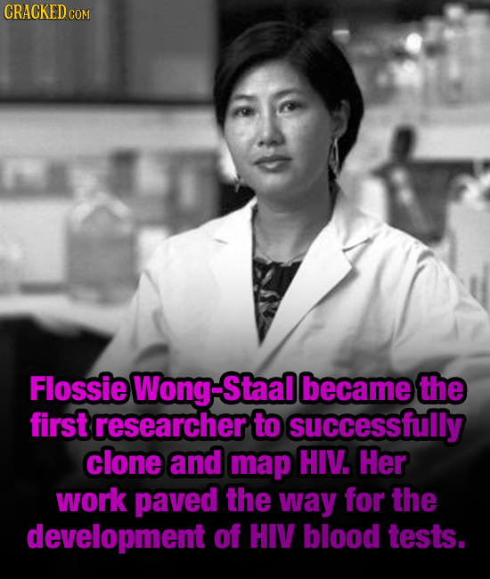 CRACKED CO Flossie Wong-Staa became the first researcher to successfully clone and map HIV. Her work paved the way for the development of HIV blood te