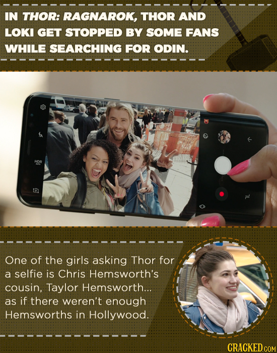 IN THOR: RAGNAROK, THOR AND LOKI GET STOPPED BY SOME FANS WHILE SEARCHING FOR ODIN. HDR One of the girls asking Thor for a selfie is Chris Hemsworth's