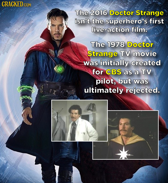 CRACKEDcO COM The 2016 Doctor Strange isn't the superhero's first live-action film. The 1978 Doctor Strange TV movie was initially created for CBS as