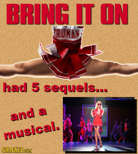 BRING IT ON RUMAN had 5 sequels... and a musical.
