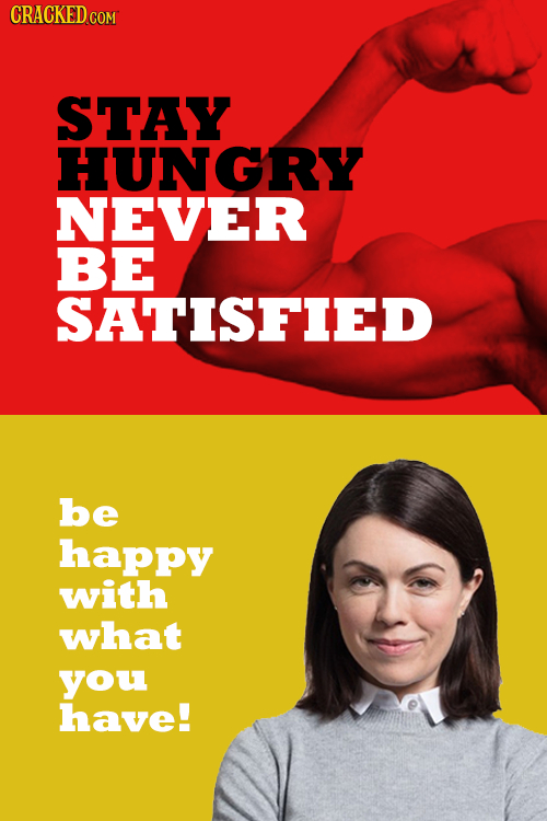 CRACKED CON STAY HUNGRY NEVER BE SATISFIED be happy with what you have!