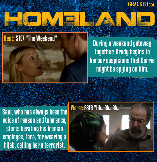 CRACKEDCON HOMAILAND Best: SIE7 The Weekend During a weekend getaway together, Brody begins to harbor suspicions that Carrie might be spying on him.