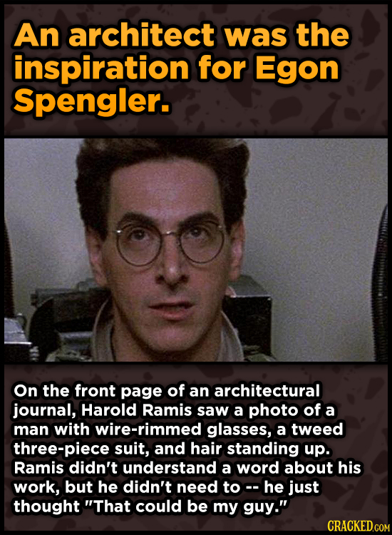 An architect was the inspiration for Egon Spengler. On the front page of an architectural journal, Harold Ramis saw a photo of a man with wire-rimmed