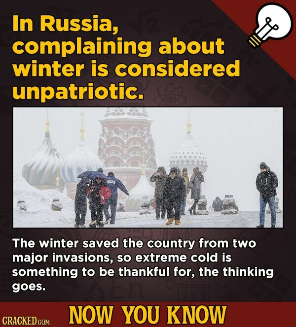 In Russia, complaining about winter is considered unpatriotic. The winter saved the country from two major invasions, So extreme cold is something to