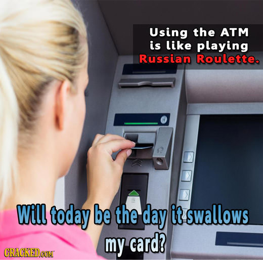 Using the ATM is like playing Russian Roulette. Will today be the day it swallows my card? CRACKEDCON