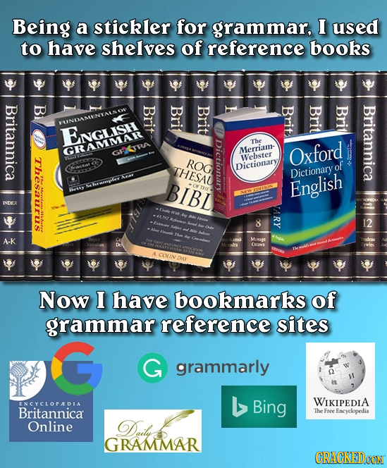 Being a stickler for grammar, I used to have shelves O reference bo Britannica B Brit Brit Brit Brit Brit Brit Britannica LUNOASEINTALO ENGLish The RA