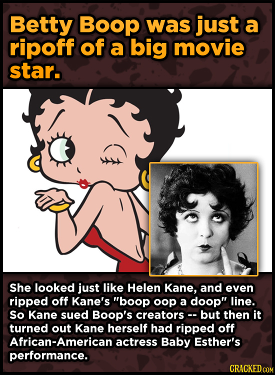 Betty Boop was just a ripoff of a big movie star. She looked just like Helen Kane, and even ripped off Kane's boop oop a doop line. So Kane sued Boo