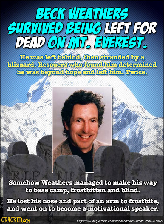 BECK WEATHERS SURVIVED BEING LEFT FOR DEAD ON MT. EVEREST. He was left behind, then stranded by a blizzard. Rescuers who found him determined he was b