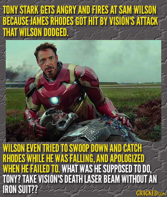 TONY STARK GETS ANGRY AND FIRES AT SAM WILSON BECAUSE JAMES RHODES GOT HIT BY VISION'S ATTACK THAT WILSON DODGED. WILSON EVEN TRIED TO SWOOP DOWN AND