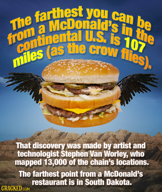 farthest you can be The McDonald's a in U.S the from is 107 continental (as the crow flies). miles That discovery was made by artist and technologist
