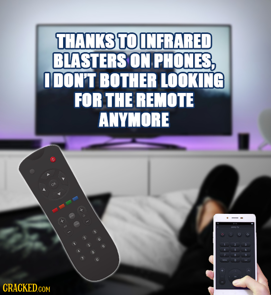 THANKS TO INFRARED BLASTERS ON PHONES, I DON'T BOTHER LOOKING FOR THE REMOTE ANYMORE