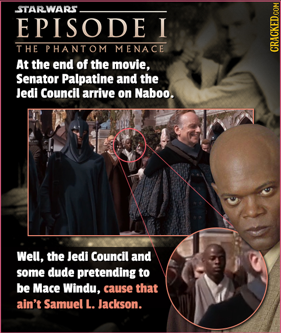 STARWARS. EPISODE I THE PHANTOM MENACE At the end of the movie, CRACKED.COM Senator Palpatine and the Jedi Council arrive on Naboo. Well, the Jedi Cou