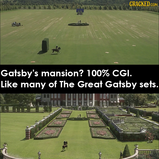 CRACKED CO COM Gatsby's mansion? 100% CGI. Like many of The Great Gatsby sets.